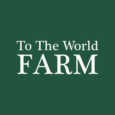 To The World Farm